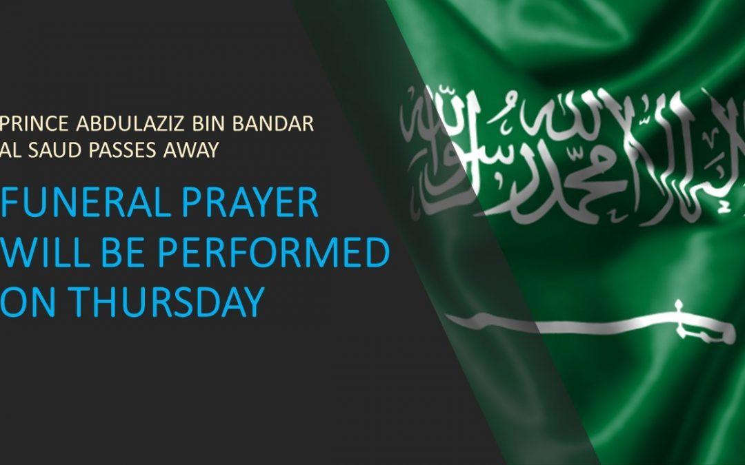 Prince Abdulaziz bin Bandar Al Saud of Saudi Arabia passes away